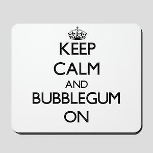 Keep Calm and Bubblegum ON Mousepad