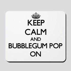 Keep Calm and Bubblegum Pop ON Mousepad
