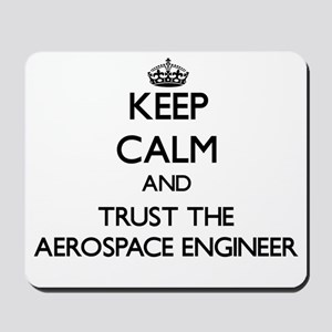 Keep Calm and Trust the Aerospace Engineer Mousepa