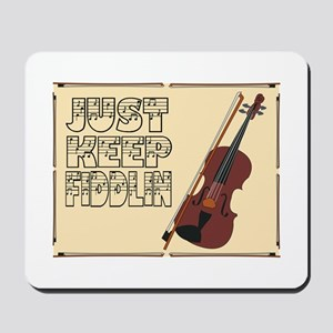 Just Keep Fiddlin Around Mousepad