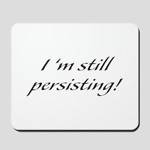 I'm Still Persisting Mousepad