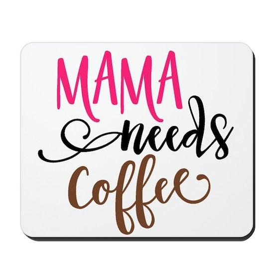 5fd67c4fb54b MAMA NEEDS COFFEE Mousepad by LunaAzulStudio - CafePress