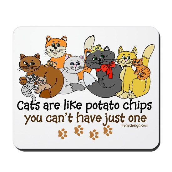 1d1043eae Cats are like potato chips Mousepad by ironydesigns - CafePress