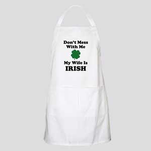 Don't Mess With Me. My Wife Is Irish. Apron