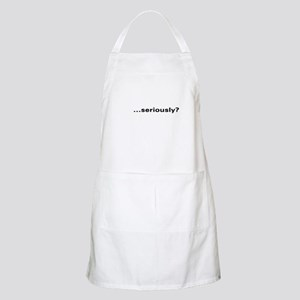 """...seriously?"" BBQ Apron"