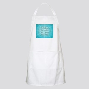 Nothing Worth More ... Apron