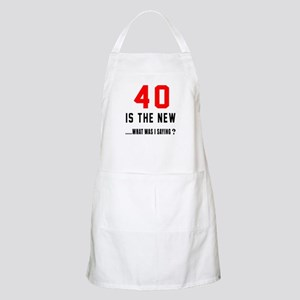 40 Is The New What Was I Saying ? Apron