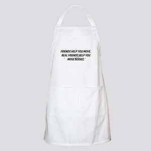 Real friends help you move bodies Apron