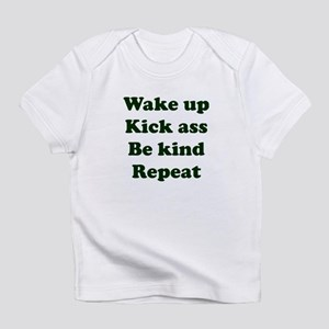 Wake Up Kick Ass Be Kind Repeat Infant T-Shirt