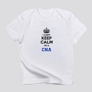 I cant keep calm Im CNA Infant T-Shirt