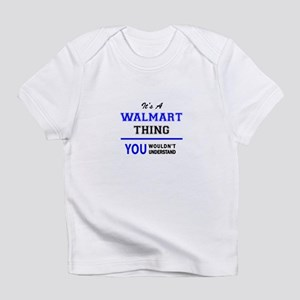 It's a WALMART thing, you wouldn't Infant T-Shirt