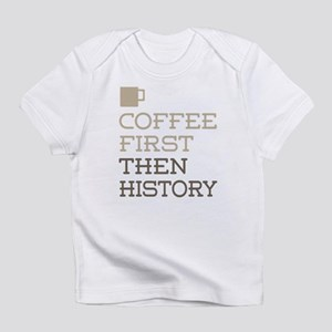 Coffee Then History Infant T-Shirt