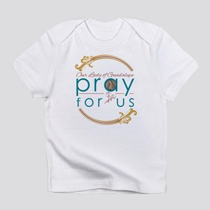 Our Lady of Guadalupe...Pray for Us Infant T-Shirt