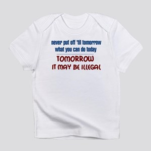 Illegal Tomorrow Infant T-Shirt