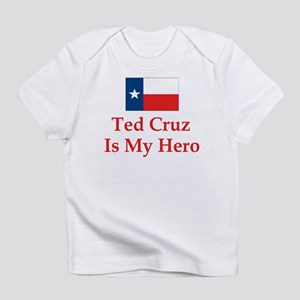 Ted Cruz is my hero Infant T-Shirt