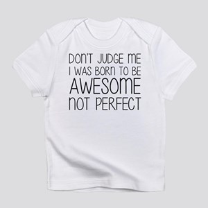 Born To Be Awesome, Not Perfect Infant T-Shirt