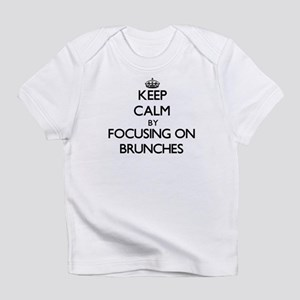 Keep Calm by focusing on Brunches Infant T-Shirt