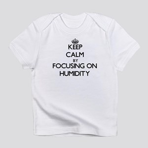 Keep Calm by focusing on Humidity Infant T-Shirt