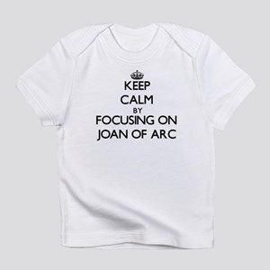 Keep Calm by focusing on Joan Of Ar Infant T-Shirt