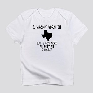 I wasn't born in Texas but I got he Infant T-Shirt