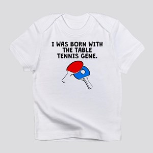 Born With The Table Tennis Gene Infant T-Shirt