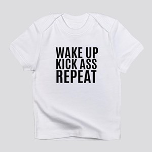 Wake Up Kick Ass Repeat Infant T-Shirt