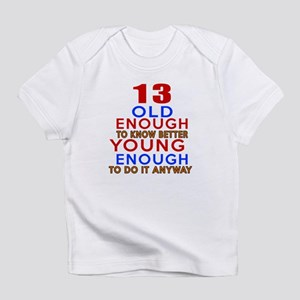 13 Old Enough Young Enough Birthday Infant T-Shirt