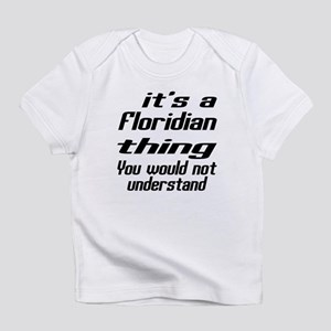Floridian Thing You Would Not Under Infant T-Shirt