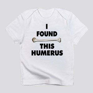 I Found This Humerus Infant T-Shirt