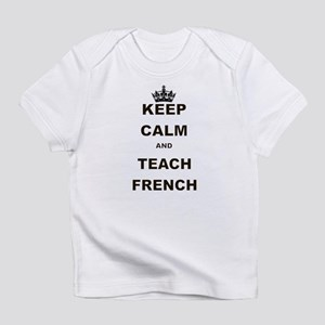 KEEP CALM AND TEACH FRENCH Infant T-Shirt