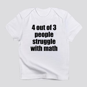 4 out of 3 people struggle with math Infant T-Shir