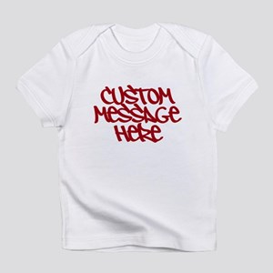 Custom Message Design Infant T-Shirt