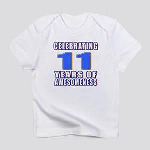 11 Years Of Awesomeness Infant T-Shirt