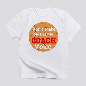 Dont Make Me Use My Coach Voice Infant T-Shirt