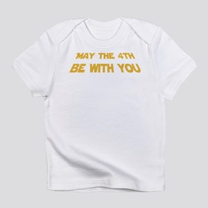 May The 4th Be With You Infant T-Shirt