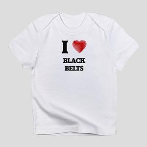 I Love BLACK BELTS Infant T-Shirt