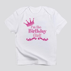 Im the Birthday Girl Infant T-Shirt