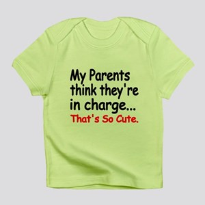 My Parents Think Theyre In Charge Infant T-Shirt