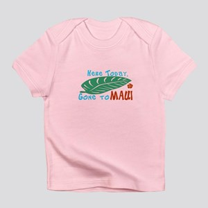 Here Today Gone to Maui Infant T-Shirt