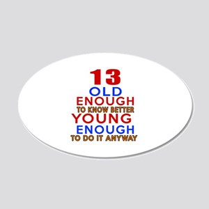 13 Old Enough Young Enough B 20x12 Oval Wall Decal