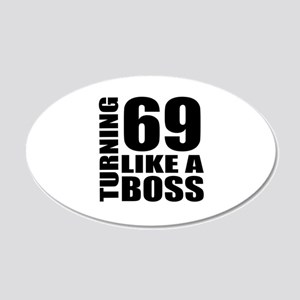 Turning 69 Like A Boss Birth 20x12 Oval Wall Decal