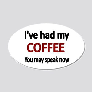 Ive had my COFFEE. You may speak now. Wall Decal
