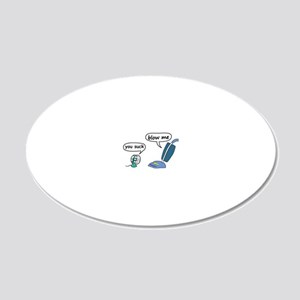 You Suck .... Blow Me 20x12 Oval Wall Decal