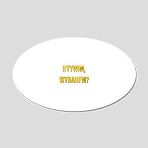 IITYWIMWYBAHFM 20x12 Oval Wall Decal