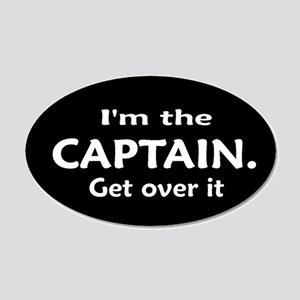 I'M THE CAPTAIN. GET OVER IT 22x14 Oval Wall Peel