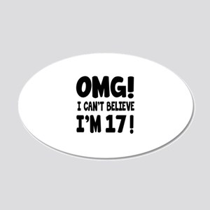 Omg I Can't Believe I Am 17 20x12 Oval Wall Decal