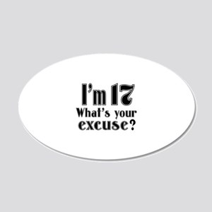 I'm 17 What is your excuse? 20x12 Oval Wall Decal