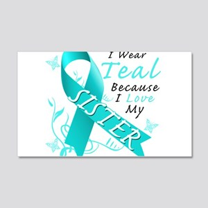 I Wear Teal Because I Love My Sister Wall Decal