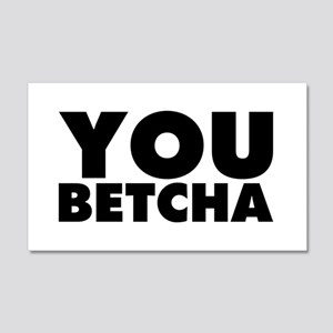 You Betcha 20x12 Wall Decal