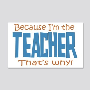 Because I'm the Teacher 20x12 Wall Decal